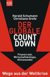 Harald Schumann, Christiane Grefe Der globale Countdown Finanzcrash, Wirtschaftskollaps, Klimawandel. Wege aus der Weltkrise.